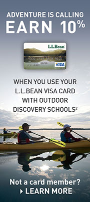 Adventure is calling. Earn 10% when you use your L.L.Bean Visa card with Outdoor Discovery Schools. Not a card member? Learn more.