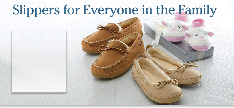 Slippers for Everyone in the Family. Men's Bean's Wicked Good Moccasins. Women's Hearthside slippers.Toddlers' Animals Paws