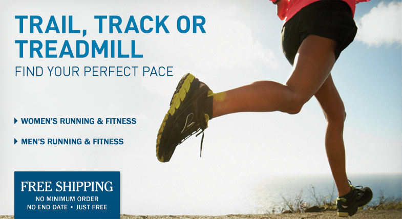 TRAIL, TRACK OR TREADMILL. Find your perfect pace. FREE SHIPPING. No minimum order. No end date. Just free.