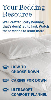 YOUR BEDDING RESOURCE. Well crafted, cozy bedding that's designed to last. Watch these videos to learn more.
