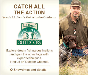 Catch All the Action. Watch L.L.Bean's Guide to the Outdoors. Explore dream fishing destinations and gain the advantage with expert techniques. Find us on Outdoor Channel.