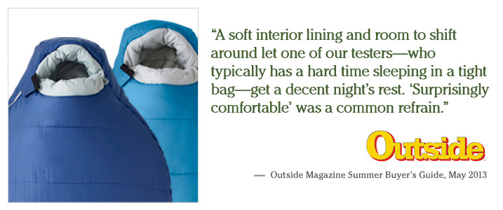 """A soft interior lining and room to shift around let one of our testers—who typically has a hard time sleeping in a tight bag—get a decent night's rest. 'Surprisingly comfortable' was a common refrain."" — Outside Magazine Summer Buyer's Guide, May 2013"