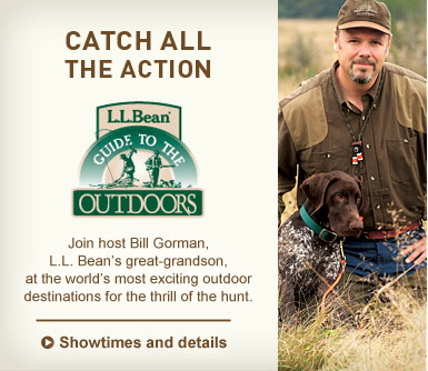 Catch All the Action. Watch L.L.Bean's Guide to the Outdoors. Join host Bill Gorman, L.L. Bean's great-grandson, at the world's most exciting outdoor destinations for the thrill of the hunt.