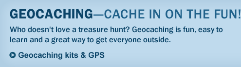 GEOCACHING Cache In on the Fun! Who doesn't love a treasure hunt? Geocaching is fun, easy to learn and a great way to get everyone outside.