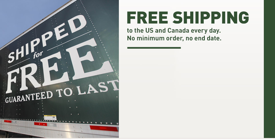 Free Shipping to the US and Canada every day. No minimum order, no end date.
