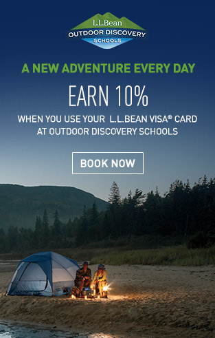 A NEW ADVENTURE EVERY DAY. EARN 10% WHEN YOU USE YOUR L.L.BEAN VISA® CARD AT OUTDOOR DISCOVERY SCHOOLS.