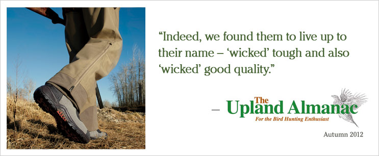 ''Indeed, we found them to live up to their name  'wicked' tough and also 'wicked' good quality.'' 	The Upland Almanac, Autumn 2012