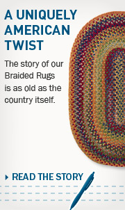 A Uniquely American Twist. The story of our Braided Rugs is as old as the country itself.