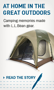 At Home in the Great Outdoors. Camping memories made with L.L.Bean gear.