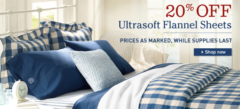 20% Off Ultrasoft Flannel Sheets. Prices as marked, while supplies last.