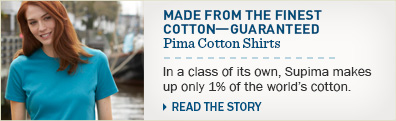 Pima Cotton Shirts. Made From the Finest Cotton-Guaranteed. In a class of its own, Supima makes up only 1% of the world's cotton.