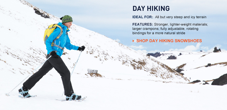 Day Hiking. Ideal For: All but very steep and icy terrain. Features: Stronger, lighter-weight materials, larger crampons, fully adjustable, rotating bindings for a more natural stride.