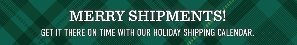 Merry Shipments! Get it there on time with our Holiday Shipping Calendar