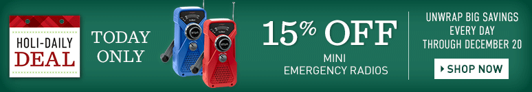 Holi-Daily Deal. Unwrap Big Savings Every Day Through December 20. TODAY ONLY, 15% OFF Mini Emergency Radios.