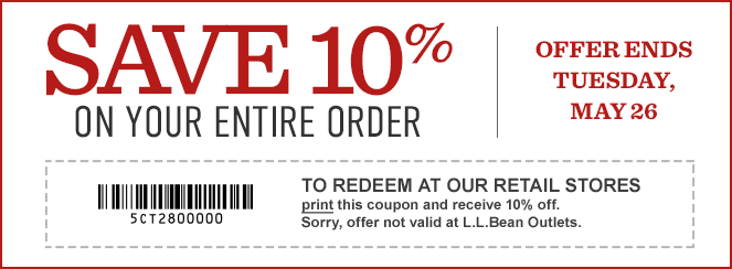 Save 10% on Your Entire Order. Offer Ends Tuesday, May 26. TO REDEEM AT OUR RETAIL STORES print this coupon and receive 10% off. Sorry, offer not valid at L.L.Bean Outlets.