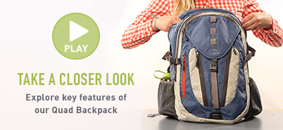TAKE A CLOSER LOOK. Explore key features of our Quad Backpack