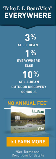 Take L.L.Bean Visa everywhere. 3% at L.L.Bean. 1% everywhere else. 10% at L.L.Bean Outdoor Discovery Schools. No annual fee.