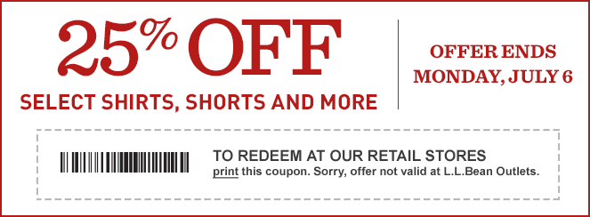 25% OFF Shirts, Shorts and More. Offer Ends Monday, July 6. TO REDEEM AT OUR RETAIL STORES, print this coupon. Sorry, offer not valid at L.L.Bean Outlets.
