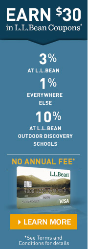 Earn $30 in L.L.Bean  Coupons. x 3% at L.L.Bean. 1% everywhere else. 10% at L.L.Bean Outdoor Discovery Schools. No annual fee. See Terms and Conditions for details.