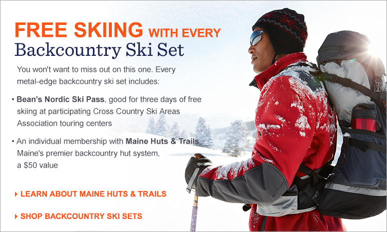 You won't want to miss out on this one. Every metal-edge backcountry ski set includes: Bean's Nordic Ski Pass, good for three days of free skiing at participating Cross Country Ski Areas Association touring centers. A family membership with Maine Huts & Trails, Maine's premier backcountry hut system, a $50 value