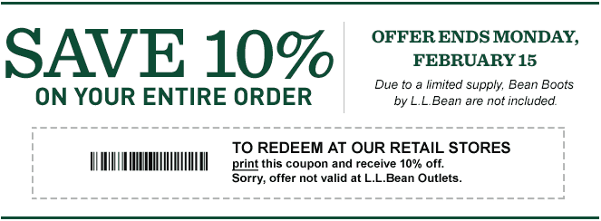 Save 10% on Your Entire Purchase. Offer Ends Monday, February 15. TO REDEEM AT OUR RETAIL STORES, print this coupon and receive 10% off. Sorry, offer not valid at L.L.Bean Outlets.