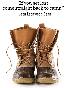 """If you get lost, come straight back to camp."" –Leon Leonwood Bean"