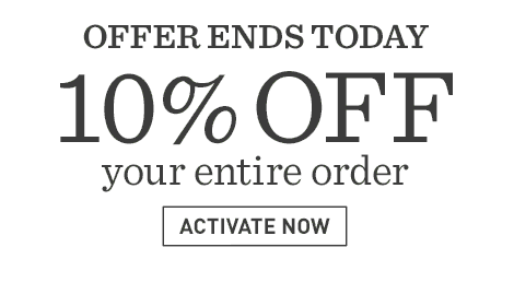 OFFER ENDS TODAY. 10% Off Your Entire Order. Offer Ends Tuesday, May 31 — Promo code SUMMER.