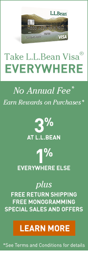 Take L.L.Bean Visa® EVERYWHERE. No Annual Fee. Earn Rewards on Purchases. 3% AT L.L.BEAN. 1% EVERYWHERE ELSE. Plus FREE RETURN SHIPPING. FREE MONOGRAMMING. SPECIAL SALES AND OFFERS.