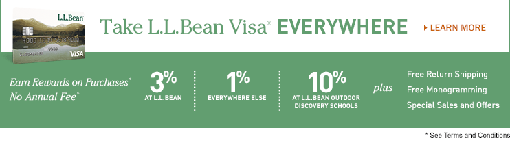 Take L.L.Bean Visa® EVERYWHERE. Earn Rewards on Purchases. No Annual Fee. 3% AT L.L.BEAN. 1% EVERYWHERE ELSE. 10% AT L.L.BEAN OUTDOOR DISCOVERY SCHOOLS. Plus Free Return Shipping. Free Monogramming. Special Sales and Offers.
