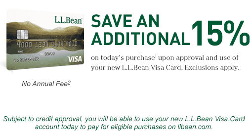 Save an additional 15% on today's purchase upon approval and use of your new L.L.Bean Visa Card. Exclusions apply. No Annual Fee.