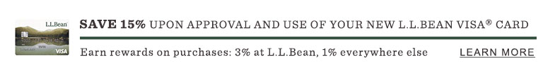 Save 15% upon approval and use of your new L.L.Bean Visa® Card. Earn Rewards on Purchases: 3% at L.L.Bean, 1% Everywhere Else.