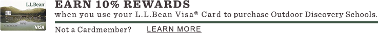 EARN 10% REWARDS WHEN YOU USE YOUR L.L.BEAN VISA® CARD TO PURCHASE OUTDOOR DISCOVERY SCHOOLS.