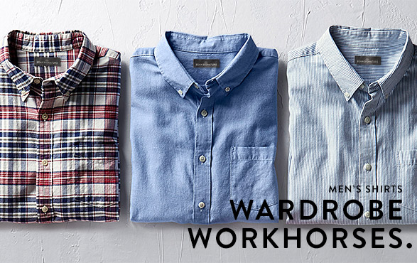 MEN'S SHIRTS. YOUR WARDROBE WORKHORSES.