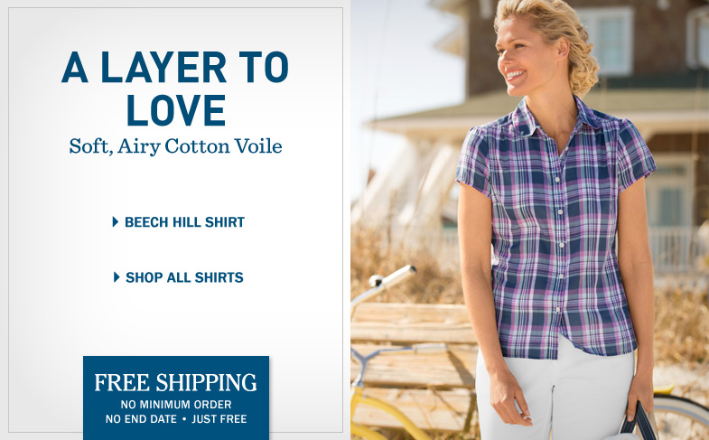 A Layer to Love in Soft, Airy Cotton Voile. Free Shipping. No minimum order. No end date. Just free.