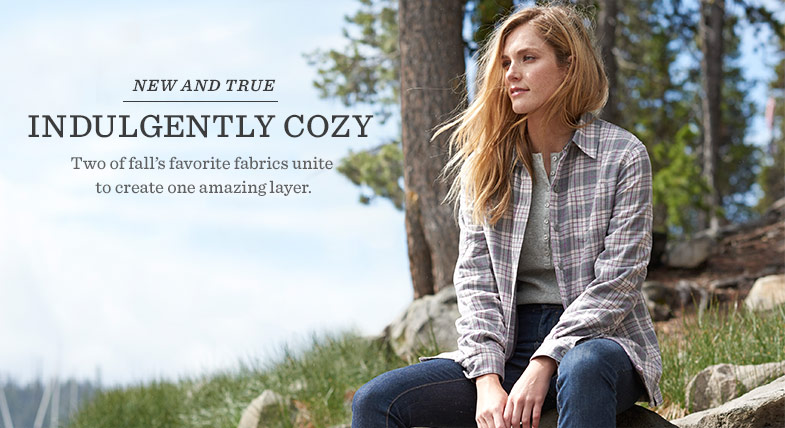 NEW AND TRUE. INDULGENTLY COZY. Two of fall's favorite fabrics unite to create one amazing layer.