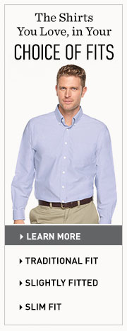 The shirts you love, in your choice of fits. Choose from Traditional Fit, Slightly Fitted or Slim Fit.