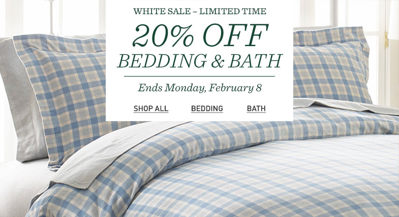 White Sale-Limited Time. 20% Off Bedding & Bath. Ends Monday, February 8.
