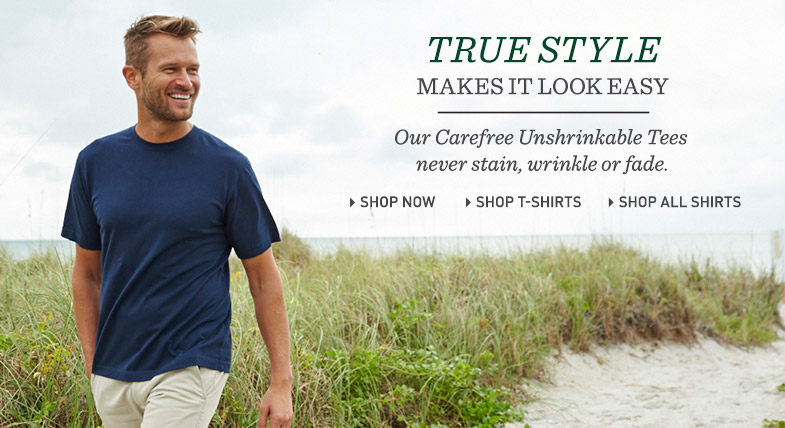 True Style Makes it Look Easy: Our Carefree Unshrinkable Tees never stain, wrinkle or fade.