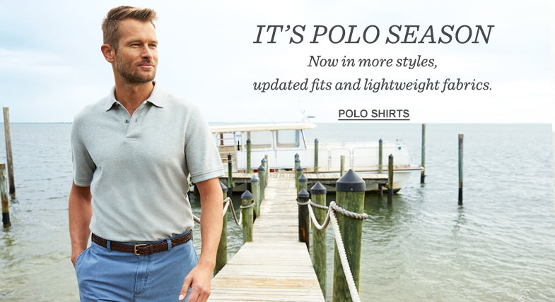 IT'S POLO SEASON: Now in more styles, updated fits and lightweight fabrics.
