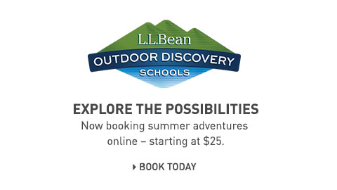 L.L.Bean Outdoor Discovery Schools. Explore the Possibilities. Now booking summer adventures online. Starting at $25.