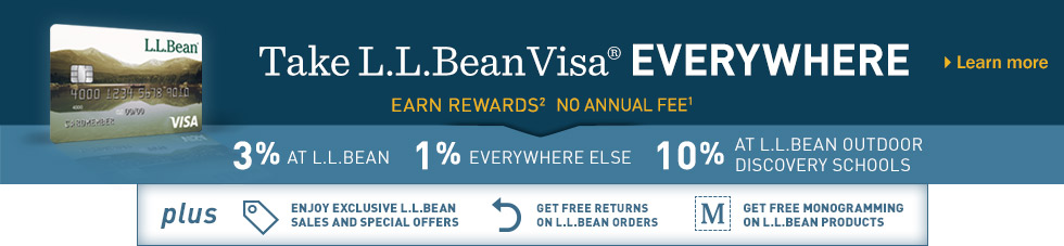 Take L.L.Bean Visa EVERYWHERE EARN REWARDS NO ANNUAL FEE.