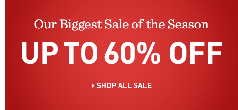 Our Biggest sale of the season. Up to 60% off .