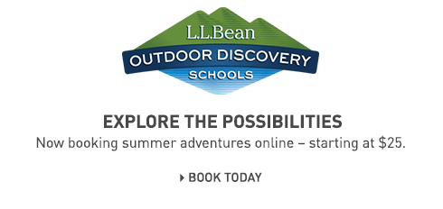 L.L.Bean Outdoor Discovery Schools®. Explore the possibilities. Now booking summer adventures online – starting at $25.