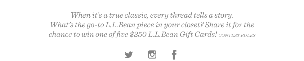 Follow the thread. Share the go-to L.L.Bean piece in your closet for the chance to win one of five $250 L.L.Bean Gift Cards.
