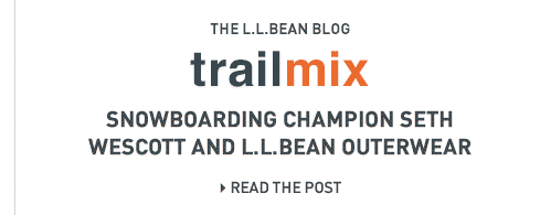 The L.L.Bean Blog. Trailmix. Snowboarding champion Seth Wescott and L.L.Bean outerwear.