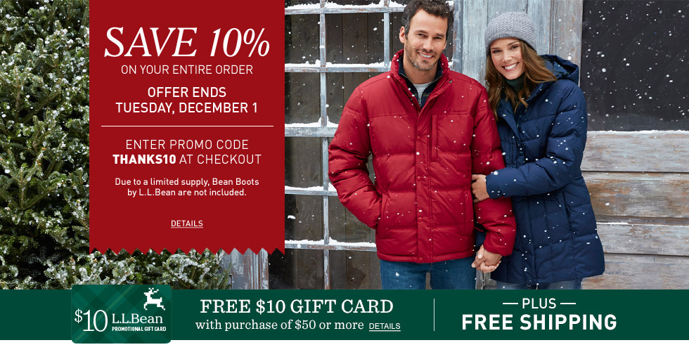 Save 10% on your order. Ends Tuesday, December 1. Enter promo code SAVE10 at checkout. L.L.Bean Boots not included.
