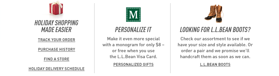 Holiday shopping guides. Monogram your gift for $8 or free with L.L.Bean Visa. L.L.Bean Boots? Check for your style and size.