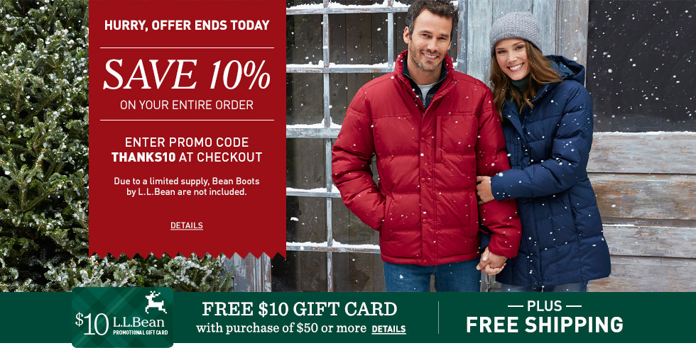 Hurry, offer ends today. Save 10%. Enter promo code THANKS10 at checkout. L.L.Bean Boots not included.