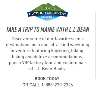 Take a trip to Maine with L.L.Bean. A week of kayaking, hiking and biking. VIP factory tour and custom L.L.Bean Boots.