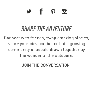 Share the adventure. Connect on social media with people drawn together by the wonder of the outdoors.